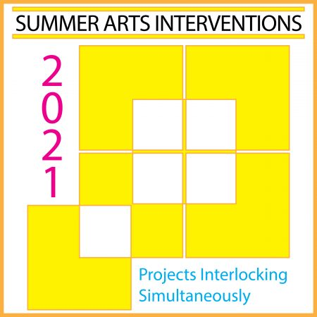 2021 SUMMER ARTS INTERVENTIONS / PROJECTS INTERLOCKING SIMULTANEOUSLY